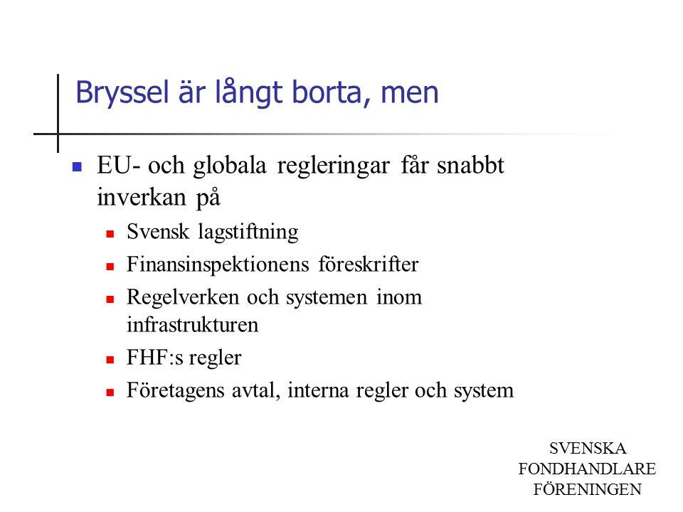 SVENSKA FONDHANDLARE FÖRENINGEN Bryssel är långt borta, men EU- och globala regleringar får snabbt inverkan på Svensk lagstiftning Finansinspektionens föreskrifter Regelverken och systemen inom infrastrukturen FHF:s regler Företagens avtal, interna regler och system