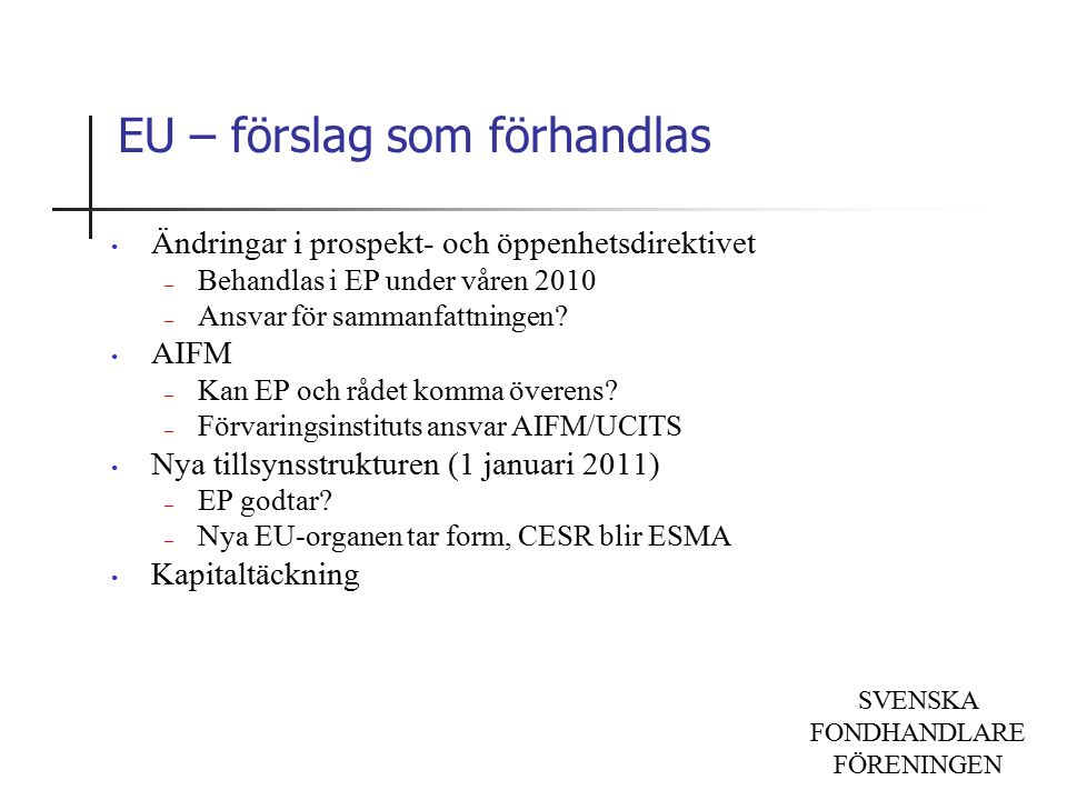 SVENSKA FONDHANDLARE FÖRENINGEN EU – förslag som förhandlas Ändringar i prospekt- och öppenhetsdirektivet – Behandlas i EP under våren 2010 – Ansvar för sammanfattningen.