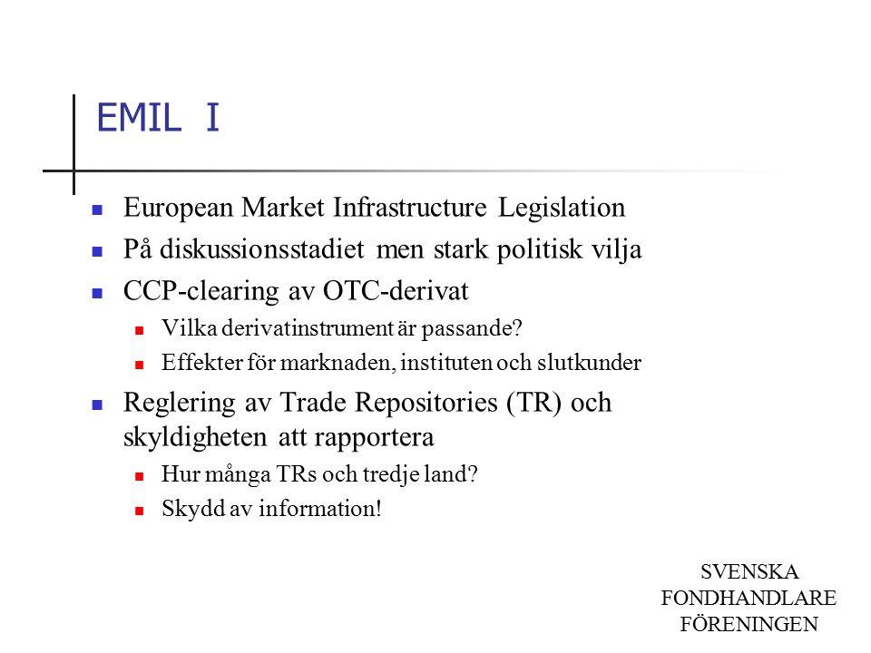 SVENSKA FONDHANDLARE FÖRENINGEN EMIL I European Market Infrastructure Legislation På diskussionsstadiet men stark politisk vilja CCP-clearing av OTC-derivat Vilka derivatinstrument är passande.