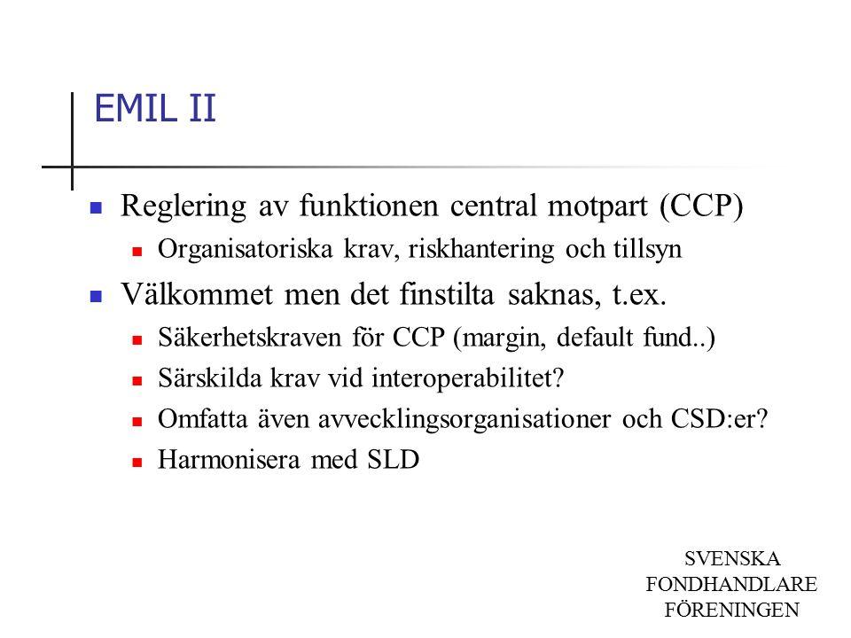 SVENSKA FONDHANDLARE FÖRENINGEN EMIL II Reglering av funktionen central motpart (CCP) Organisatoriska krav, riskhantering och tillsyn Välkommet men det finstilta saknas, t.ex.