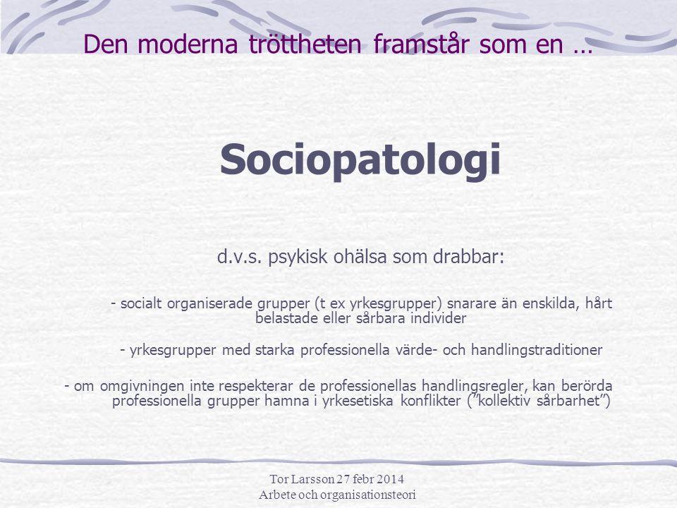 Tor Larsson 27 febr 2014 Arbete och organisationsteori Den moderna tröttheten framstår som en … Sociopatologi d.v.s.