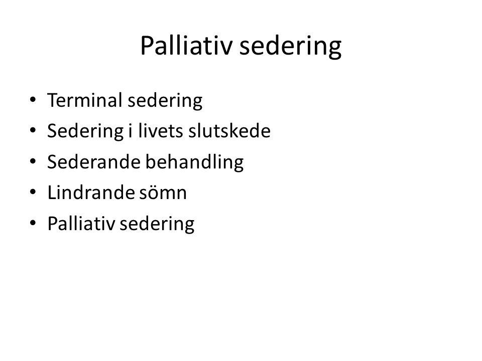 Palliativ sedering Terminal sedering Sedering i livets slutskede Sederande behandling Lindrande sömn Palliativ sedering