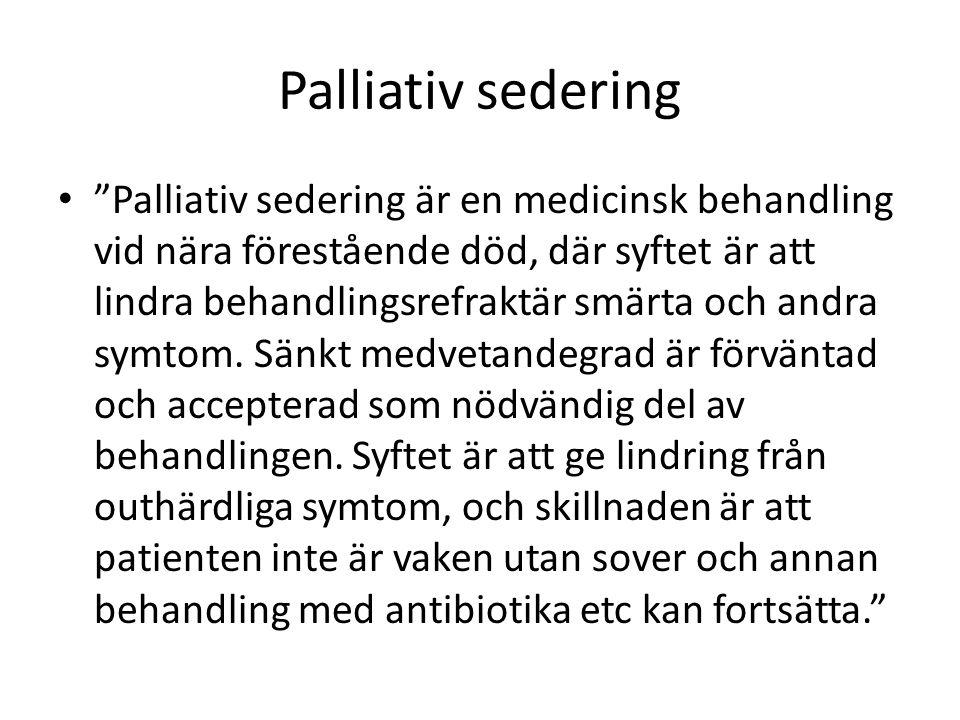 Palliativ sedering är en medicinsk behandling vid nära förestående död, där syftet är att lindra behandlingsrefraktär smärta och andra symtom.