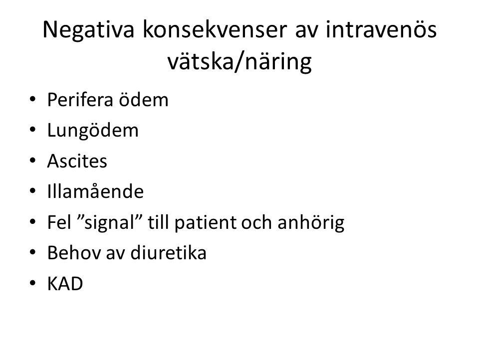 Negativa konsekvenser av intravenös vätska/näring Perifera ödem Lungödem Ascites Illamående Fel signal till patient och anhörig Behov av diuretika KAD