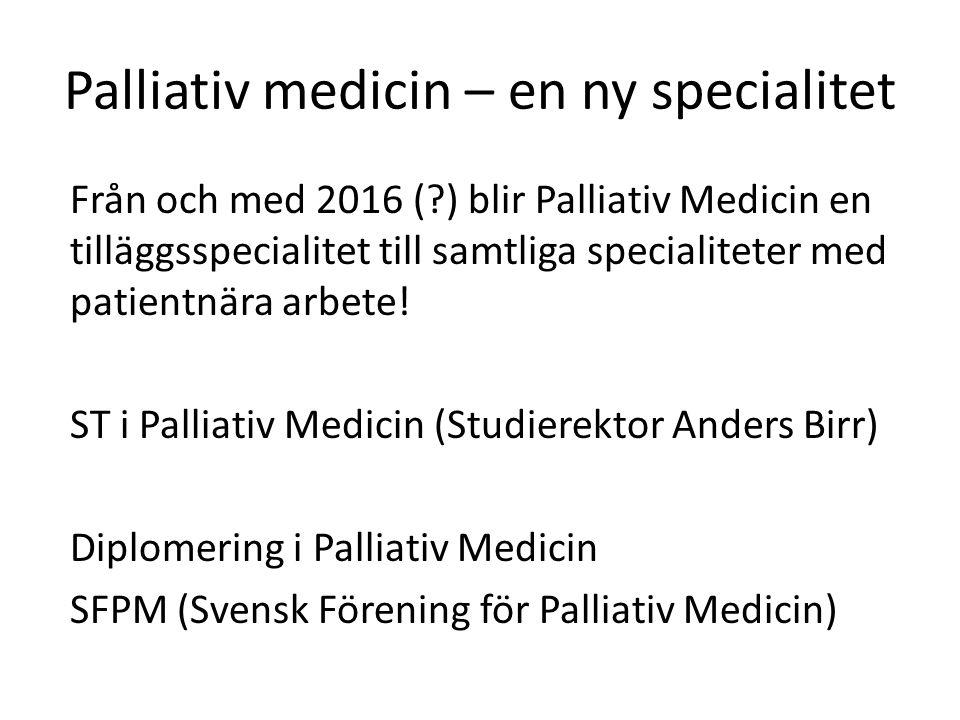 Från och med 2016 ( ) blir Palliativ Medicin en tilläggsspecialitet till samtliga specialiteter med patientnära arbete.