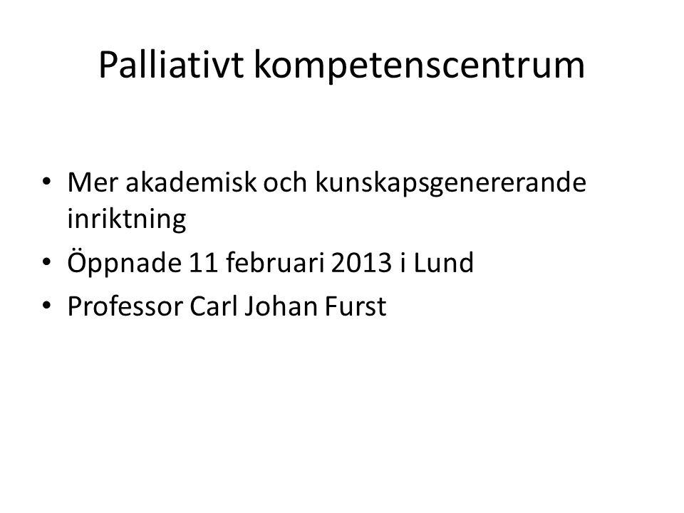 Mer akademisk och kunskapsgenererande inriktning Öppnade 11 februari 2013 i Lund Professor Carl Johan Furst Palliativt kompetenscentrum