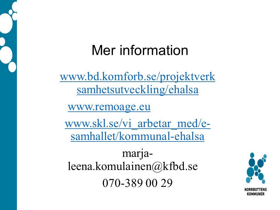 Mer information www.bd.komforb.se/projektverk samhetsutveckling/ehalsa www.remoage.eu www.skl.se/vi_arbetar_med/e- samhallet/kommunal-ehalsa marja- leena.komulainen@kfbd.se 070-389 00 29