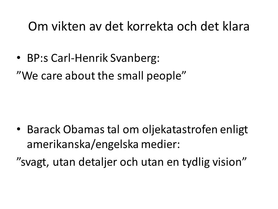 Om vikten av det korrekta och det klara BP:s Carl-Henrik Svanberg: We care about the small people Barack Obamas tal om oljekatastrofen enligt amerikanska/engelska medier: svagt, utan detaljer och utan en tydlig vision