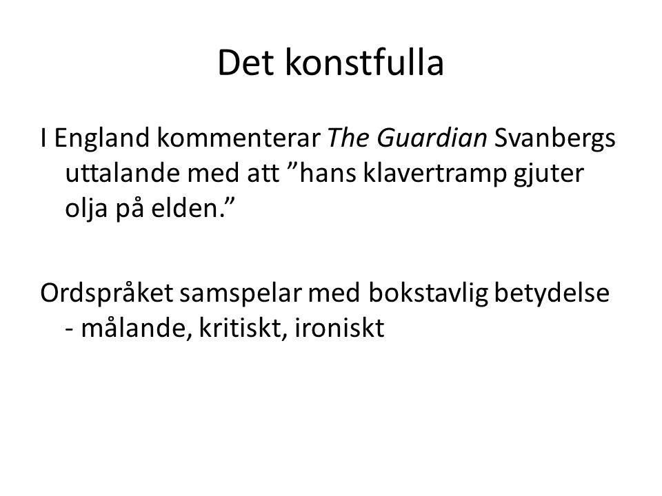 Det konstfulla I England kommenterar The Guardian Svanbergs uttalande med att hans klavertramp gjuter olja på elden. Ordspråket samspelar med bokstavlig betydelse - målande, kritiskt, ironiskt