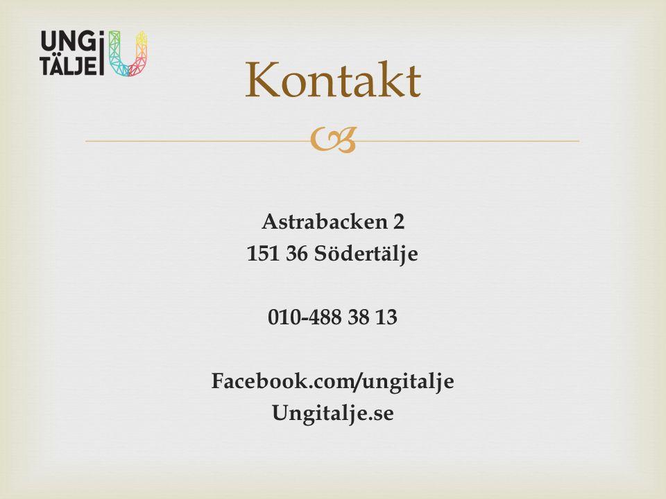  Astrabacken 2 151 36 Södertälje 010-488 38 13 Facebook.com/ungitalje Ungitalje.se Kontakt