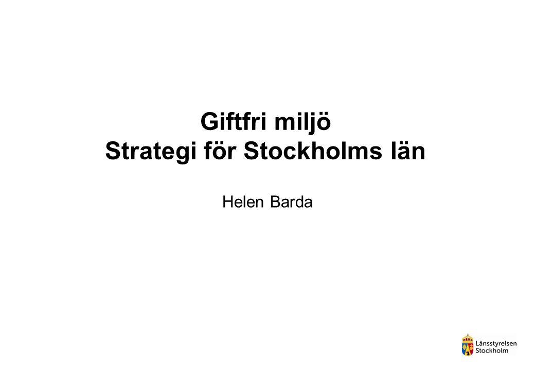 Giftfri miljö Strategi för Stockholms län Helen Barda