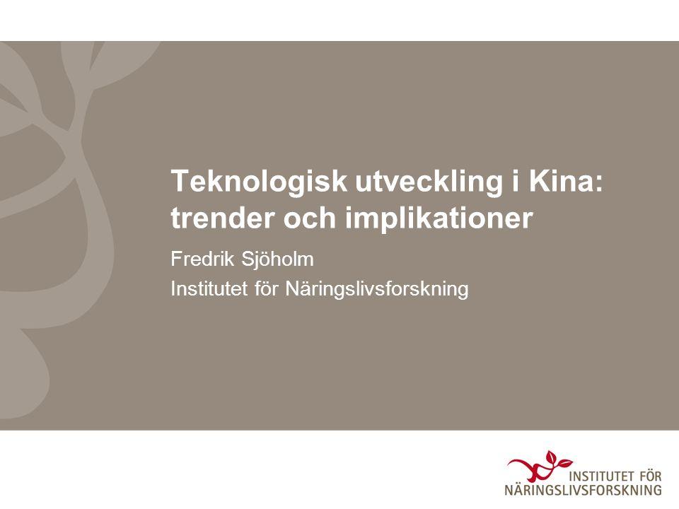 Teknologisk utveckling i Kina: trender och implikationer Fredrik Sjöholm Institutet för Näringslivsforskning