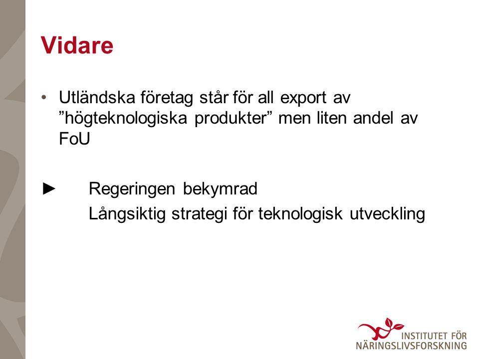 Vidare Utländska företag står för all export av högteknologiska produkter men liten andel av FoU ► Regeringen bekymrad Långsiktig strategi för teknologisk utveckling