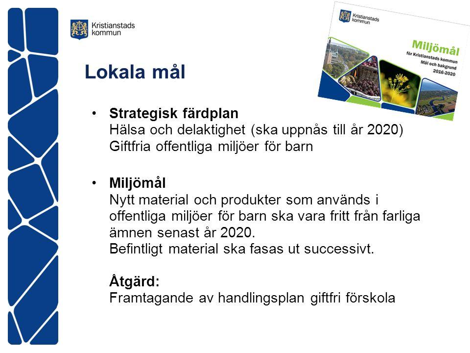 Lokala mål Strategisk färdplan Hälsa och delaktighet (ska uppnås till år 2020) Giftfria offentliga miljöer för barn Miljömål Nytt material och produkter som används i offentliga miljöer för barn ska vara fritt från farliga ämnen senast år 2020.