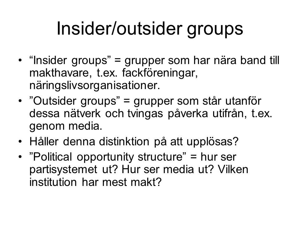 Insider/outsider groups Insider groups = grupper som har nära band till makthavare, t.ex.