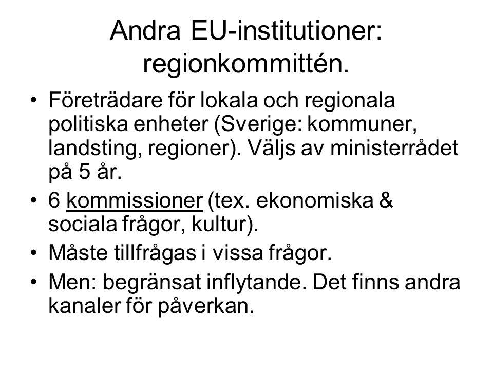 Andra EU-institutioner: övervakningsmyndigheter och verkställande organ Övervakningsmyndigheter ( regulatory agencies ) = samlar in information, bidrar med vetenskaplig rådgivning (tex.