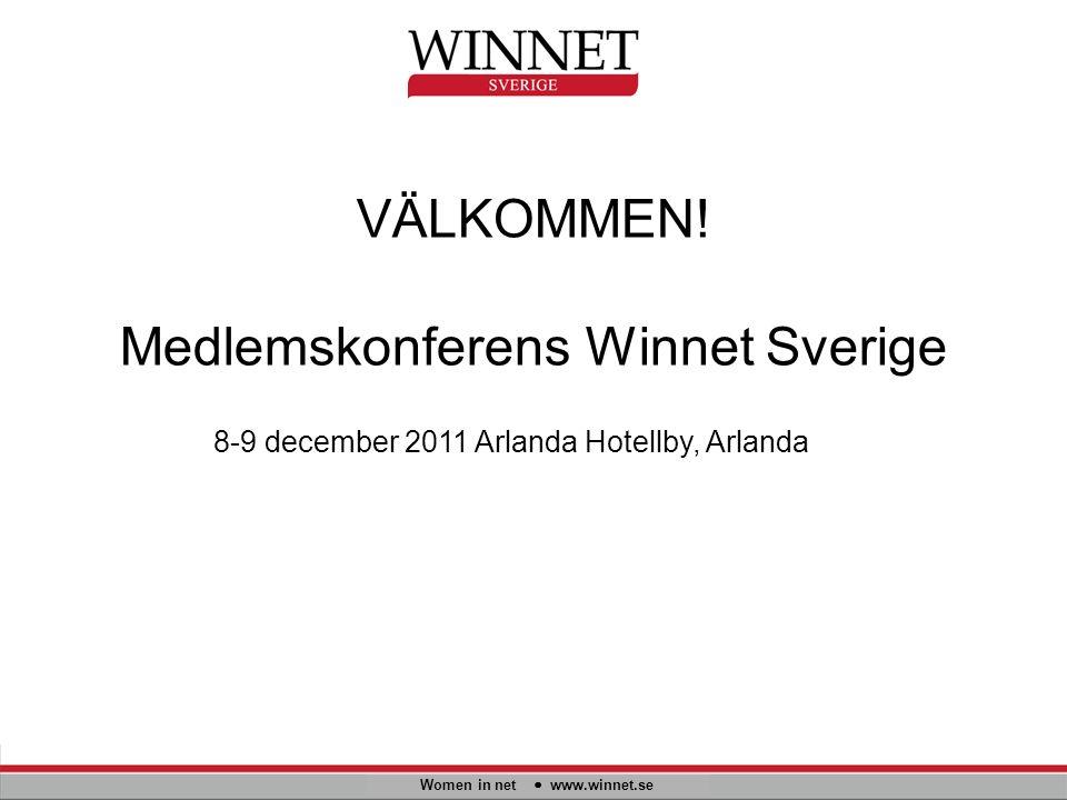 VÄLKOMMEN! Medlemskonferens Winnet Sverige Women in net www.winnet.se 8-9 december 2011 Arlanda Hotellby, Arlanda