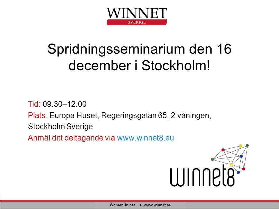 Spridningsseminarium den 16 december i Stockholm! Women in net www.winnet.se Tid: 09.30–12.00 Plats: Europa Huset, Regeringsgatan 65, 2 våningen, Stoc