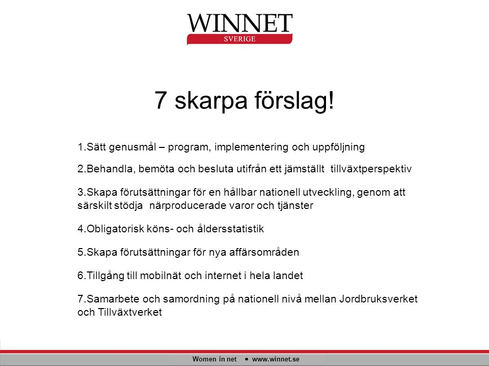 7 skarpa förslag! Women in net www.winnet.se 1.Sätt genusmål – program, implementering och uppföljning 2.Behandla, bemöta och besluta utifrån ett jäms