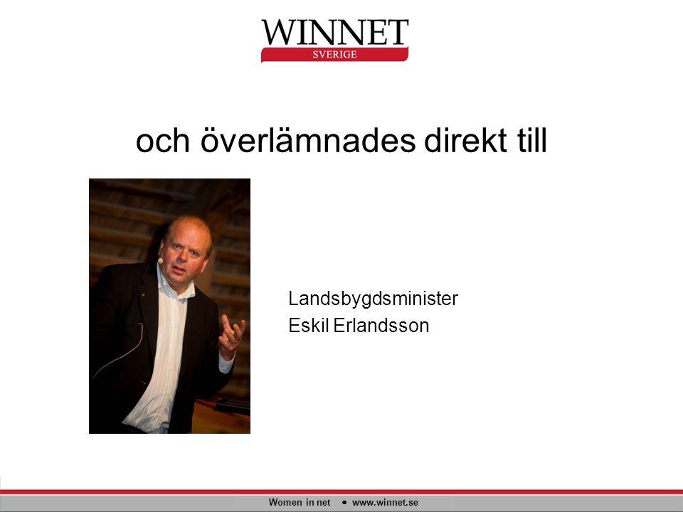och överlämnades direkt till Women in net www.winnet.se Landsbygdsminister Eskil Erlandsson