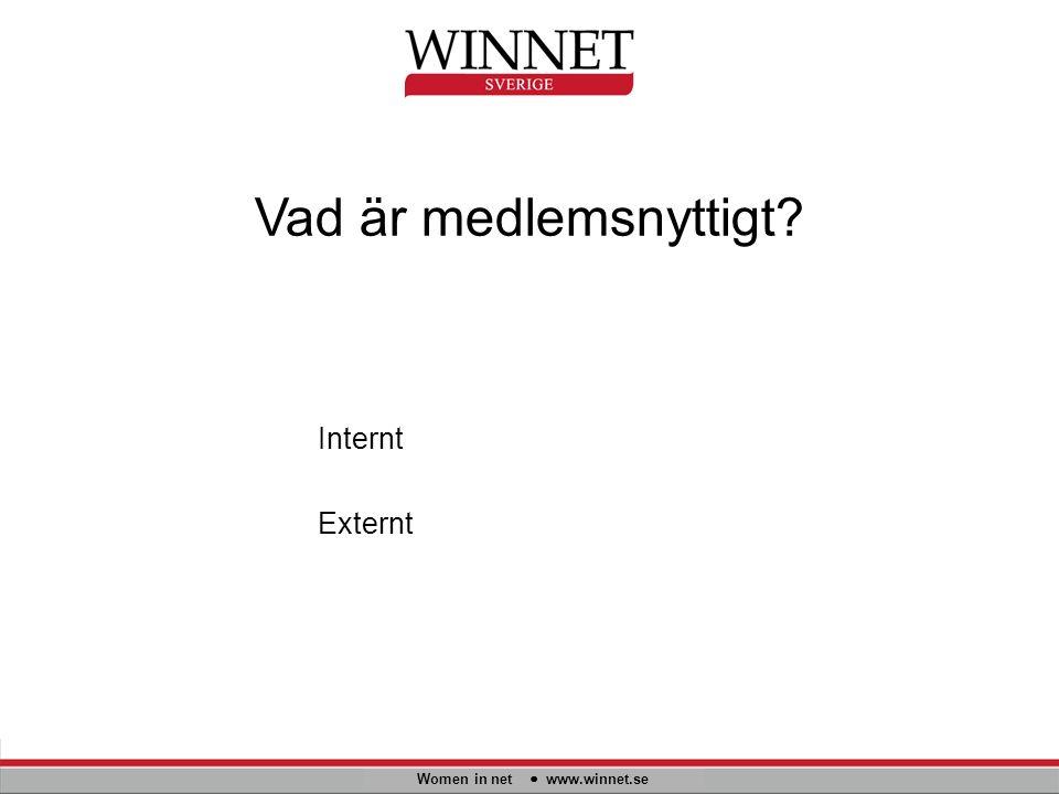 Vad är medlemsnyttigt Women in net www.winnet.se Internt Externt