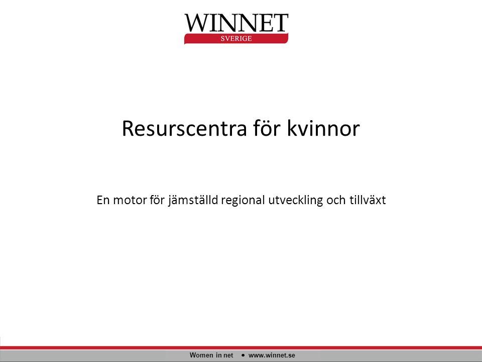 Resurscentra för kvinnor Women in net www.winnet.se En motor för jämställd regional utveckling och tillväxt
