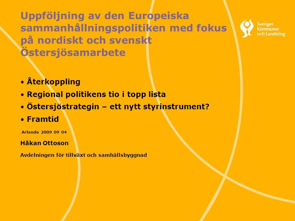 1 Svenska Kommunförbundet och Landstingsförbundet i samverkan Uppföljning av den Europeiska sammanhållningspolitiken med fokus på nordiskt och svenskt Östersjösamarbete Återkoppling Regional politikens tio i topp lista Östersjöstrategin – ett nytt styrinstrument.
