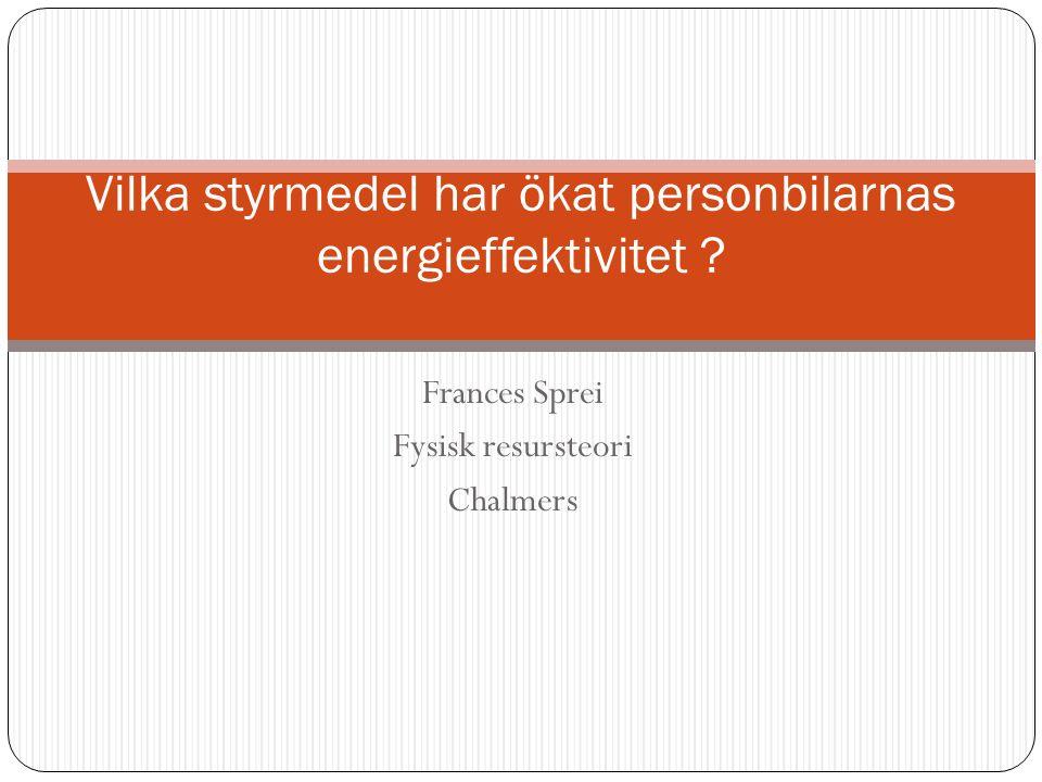 Frances Sprei Fysisk resursteori Chalmers Vilka styrmedel har ökat personbilarnas energieffektivitet
