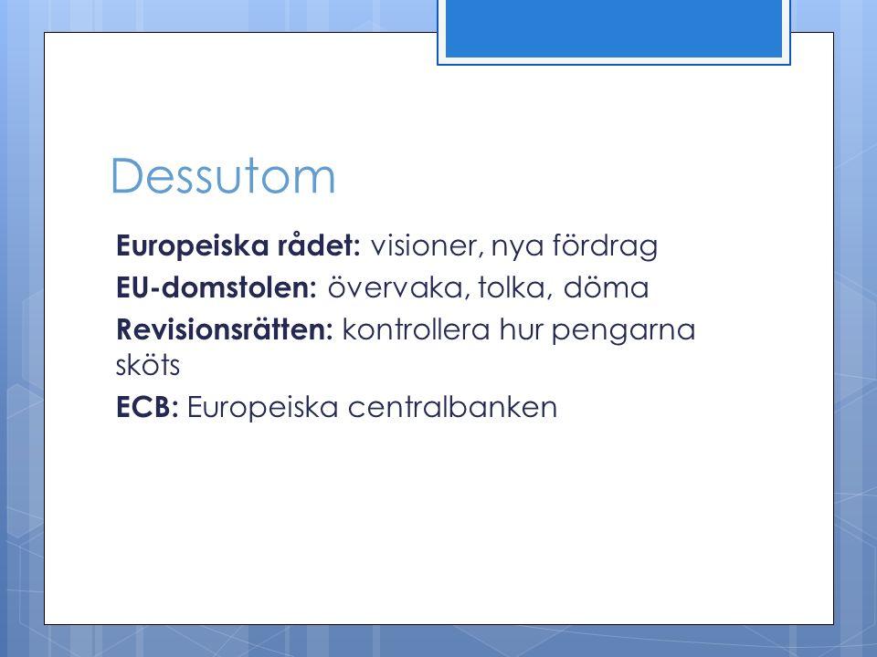 Dessutom Europeiska rådet: visioner, nya fördrag EU-domstolen: övervaka, tolka, döma Revisionsrätten: kontrollera hur pengarna sköts ECB: Europeiska centralbanken