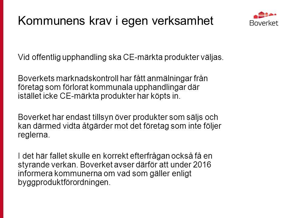Kommunens krav i egen verksamhet Vid offentlig upphandling ska CE-märkta produkter väljas. Boverkets marknadskontroll har fått anmälningar från företa