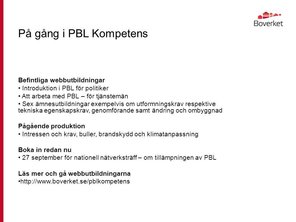 På gång i PBL Kompetens Befintliga webbutbildningar Introduktion i PBL för politiker Att arbeta med PBL – för tjänstemän Sex ämnesutbildningar exempel