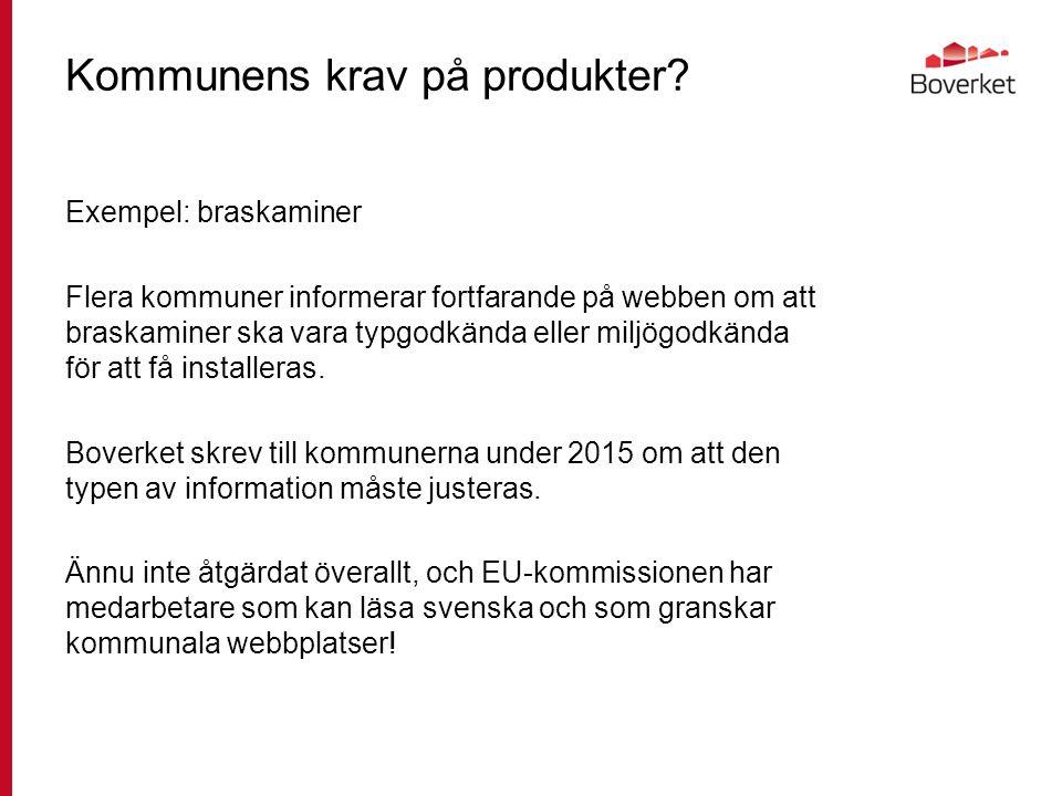 Kommunens krav på produkter? Exempel: braskaminer Flera kommuner informerar fortfarande på webben om att braskaminer ska vara typgodkända eller miljög