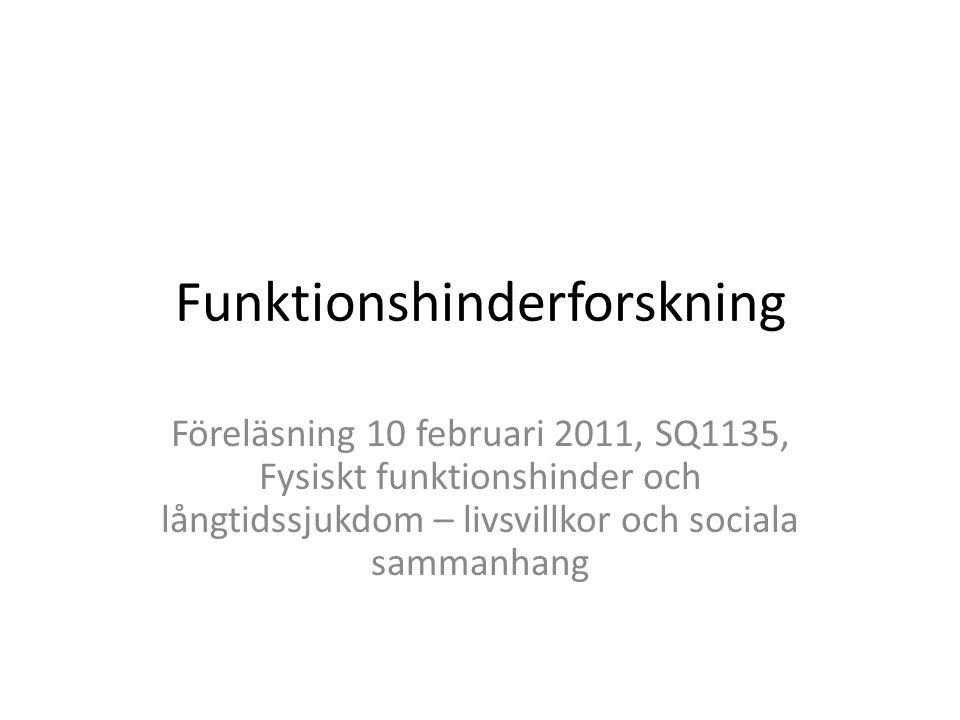 Funktionshinderforskning Föreläsning 10 februari 2011, SQ1135, Fysiskt funktionshinder och långtidssjukdom – livsvillkor och sociala sammanhang