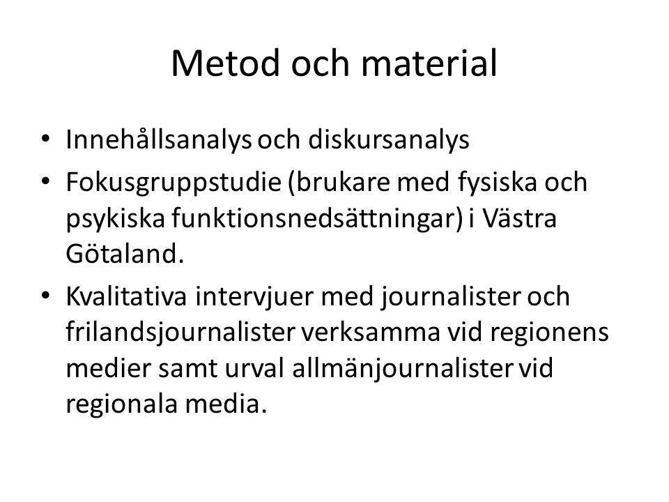 Metod och material Innehållsanalys och diskursanalys Fokusgruppstudie (brukare med fysiska och psykiska funktionsnedsättningar) i Västra Götaland.