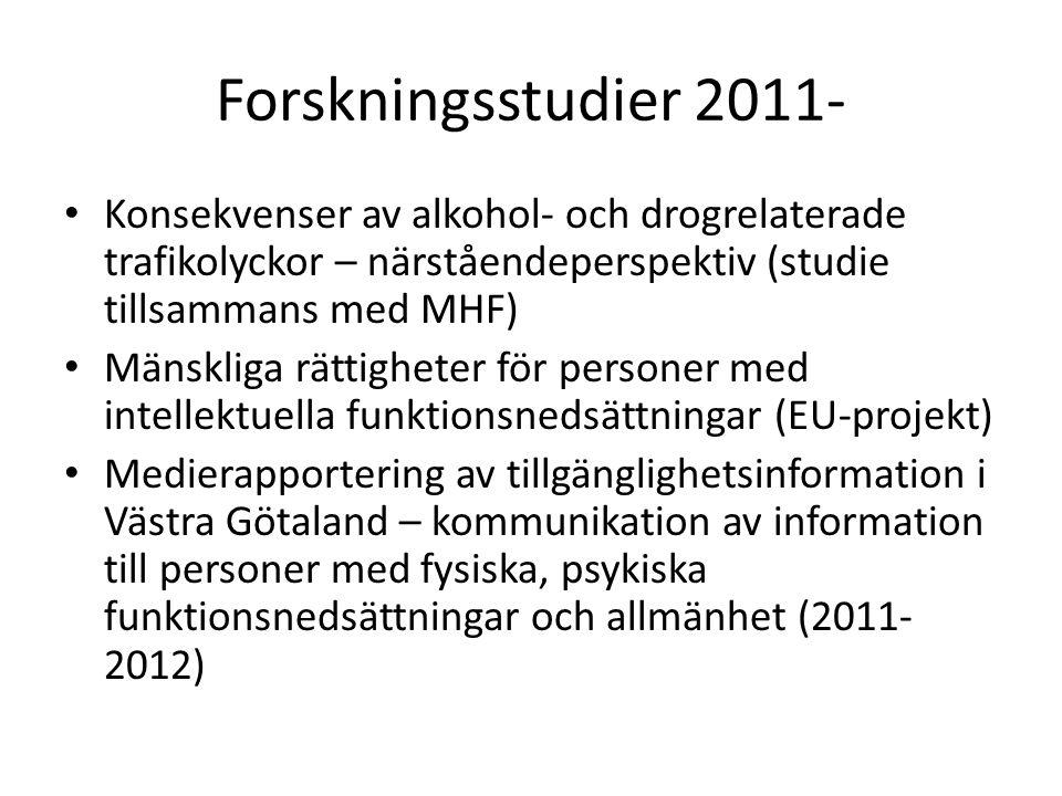 Forskningsstudier 2011- Konsekvenser av alkohol- och drogrelaterade trafikolyckor – närståendeperspektiv (studie tillsammans med MHF) Mänskliga rättigheter för personer med intellektuella funktionsnedsättningar (EU-projekt) Medierapportering av tillgänglighetsinformation i Västra Götaland – kommunikation av information till personer med fysiska, psykiska funktionsnedsättningar och allmänhet (2011- 2012)