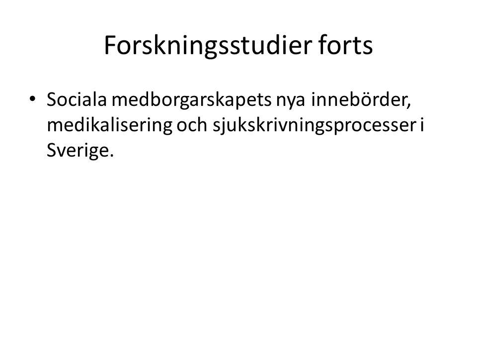 Forskningsstudier forts Sociala medborgarskapets nya innebörder, medikalisering och sjukskrivningsprocesser i Sverige.