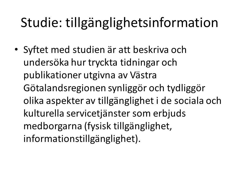 Studie: tillgänglighetsinformation Syftet med studien är att beskriva och undersöka hur tryckta tidningar och publikationer utgivna av Västra Götalandsregionen synliggör och tydliggör olika aspekter av tillgänglighet i de sociala och kulturella servicetjänster som erbjuds medborgarna (fysisk tillgänglighet, informationstillgänglighet).