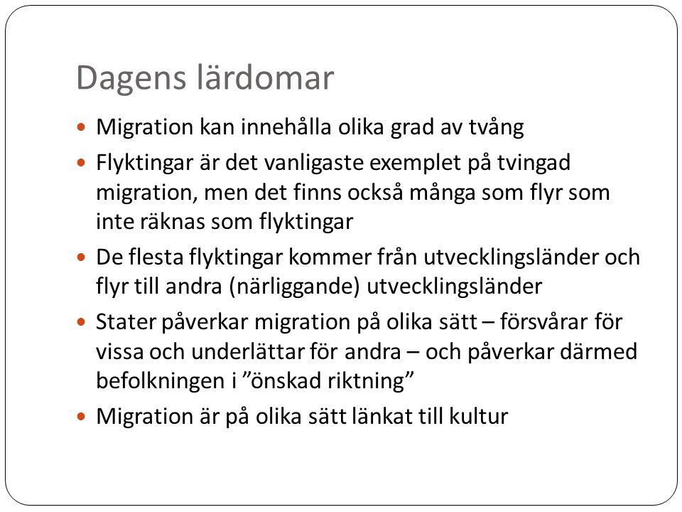 Dagens lärdomar Migration kan innehålla olika grad av tvång Flyktingar är det vanligaste exemplet på tvingad migration, men det finns också många som flyr som inte räknas som flyktingar De flesta flyktingar kommer från utvecklingsländer och flyr till andra (närliggande) utvecklingsländer Stater påverkar migration på olika sätt – försvårar för vissa och underlättar för andra – och påverkar därmed befolkningen i önskad riktning Migration är på olika sätt länkat till kultur
