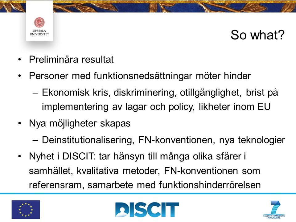So what? Preliminära resultat Personer med funktionsnedsättningar möter hinder –Ekonomisk kris, diskriminering, otillgänglighet, brist på implementeri