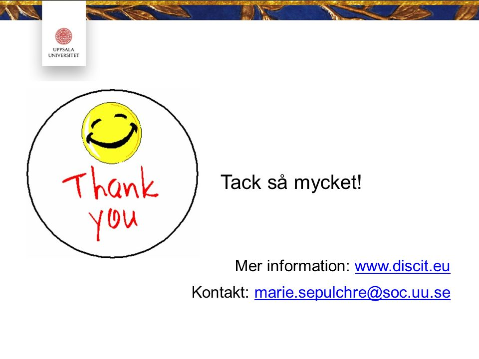 Tack så mycket! Mer information: www.discit.euwww.discit.eu Kontakt: marie.sepulchre@soc.uu.semarie.sepulchre@soc.uu.se