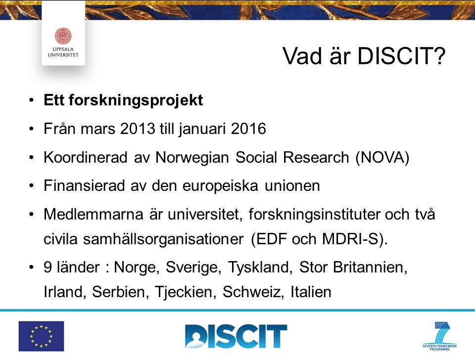 Vad är DISCIT? Ett forskningsprojekt Från mars 2013 till januari 2016 Koordinerad av Norwegian Social Research (NOVA) Finansierad av den europeiska un