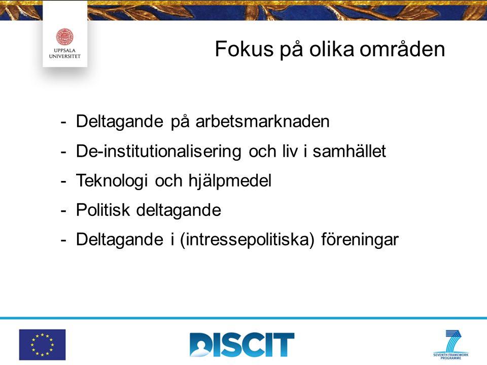 Fokus på olika områden -Deltagande på arbetsmarknaden -De-institutionalisering och liv i samhället -Teknologi och hjälpmedel -Politisk deltagande -Deltagande i (intressepolitiska) föreningar