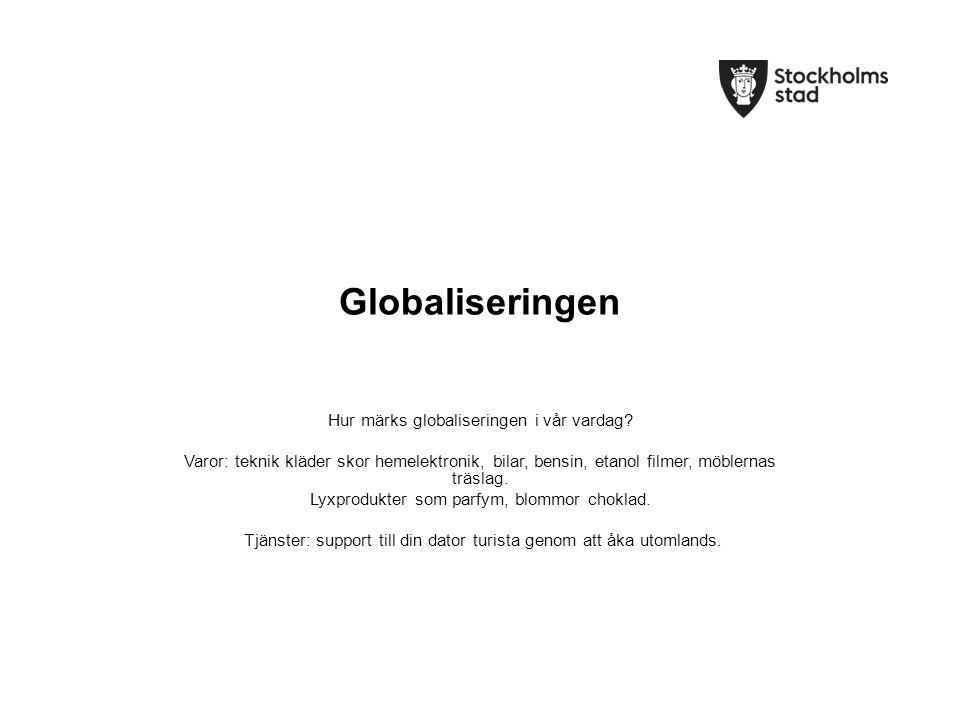 Globaliseringen Hur märks globaliseringen i vår vardag.