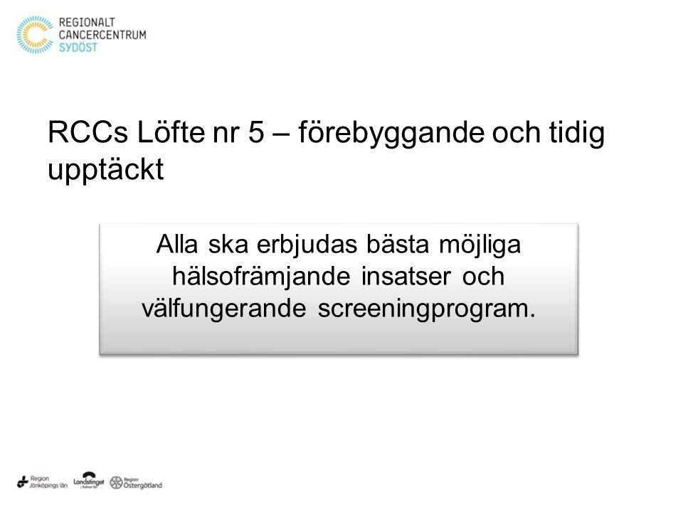 RCCs Löfte nr 5 – förebyggande och tidig upptäckt Alla ska erbjudas bästa möjliga hälsofrämjande insatser och välfungerande screeningprogram.