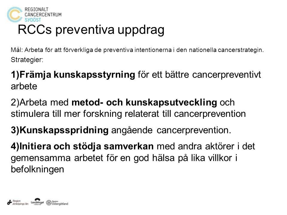 RCCs preventiva uppdrag Mål: Arbeta för att förverkliga de preventiva intentionerna i den nationella cancerstrategin.
