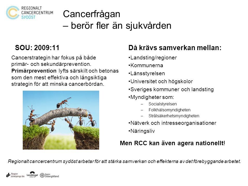 Cancerfrågan – berör fler än sjukvården SOU: 2009:11 Cancerstrategin har fokus på både primär- och sekundärprevention.