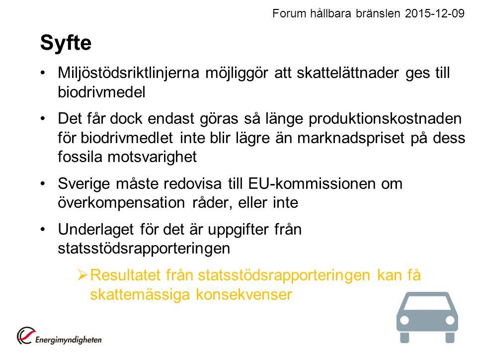 Syfte Miljöstödsriktlinjerna möjliggör att skattelättnader ges till biodrivmedel Det får dock endast göras så länge produktionskostnaden för biodrivmedlet inte blir lägre än marknadspriset på dess fossila motsvarighet Sverige måste redovisa till EU-kommissionen om överkompensation råder, eller inte Underlaget för det är uppgifter från statsstödsrapporteringen  Resultatet från statsstödsrapporteringen kan få skattemässiga konsekvenser Forum hållbara bränslen 2015-12-09