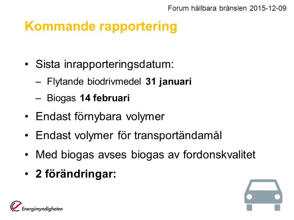 Sista inrapporteringsdatum: –Flytande biodrivmedel 31 januari –Biogas 14 februari Endast förnybara volymer Endast volymer för transportändamål Med biogas avses biogas av fordonskvalitet 2 förändringar: Forum hållbara bränslen 2015-12-09 Kommande rapportering