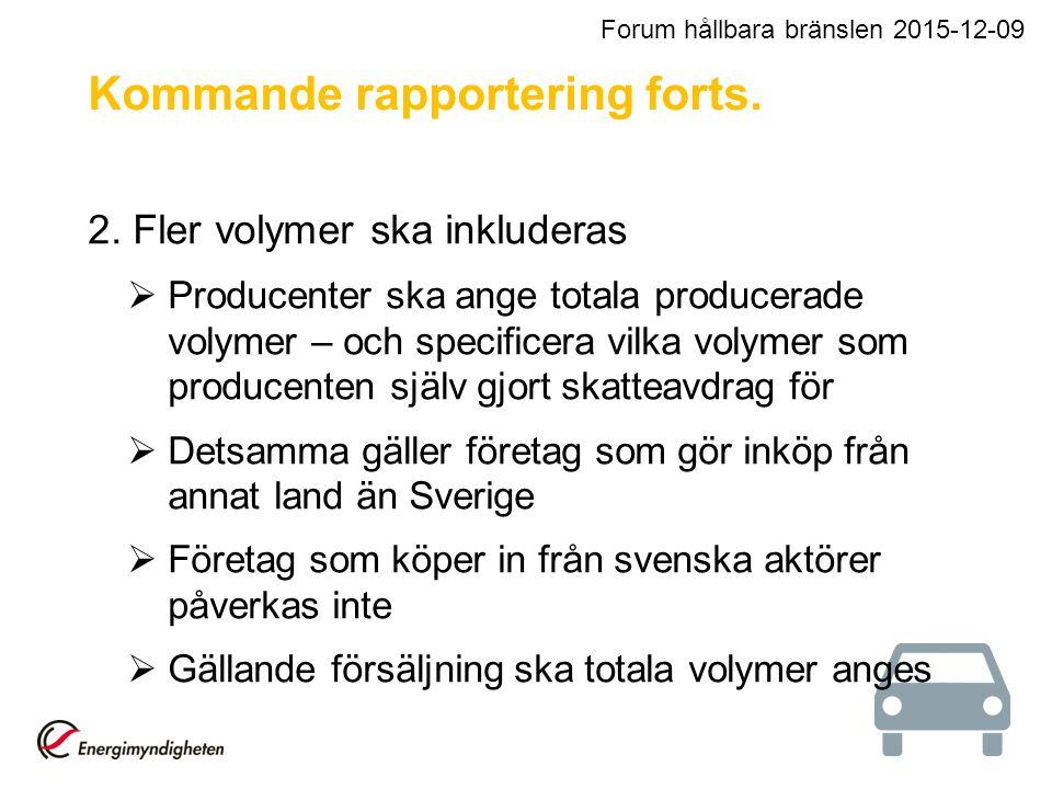 Forum hållbara bränslen 2015-12-09 Kommande rapportering forts. 2. Fler volymer ska inkluderas  Producenter ska ange totala producerade volymer – och