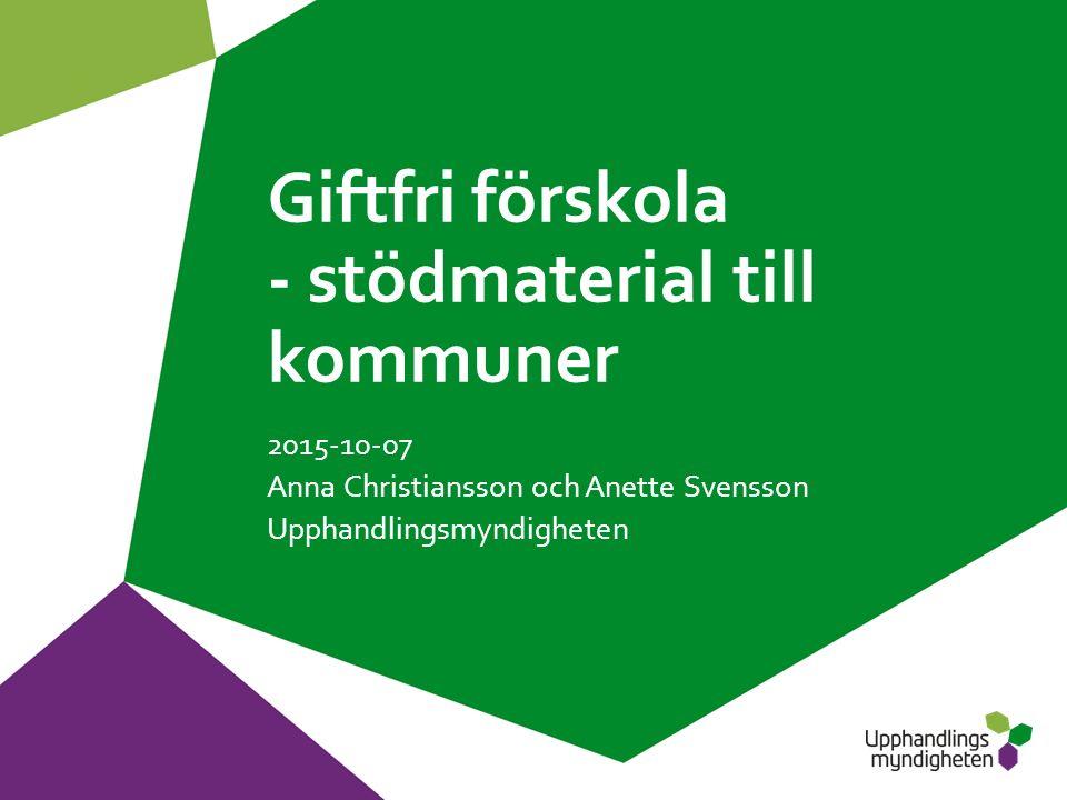 Giftfri förskola - stödmaterial till kommuner 2015-10-07 Anna Christiansson och Anette Svensson Upphandlingsmyndigheten